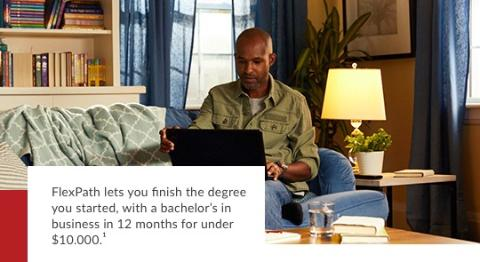 FlexPath lets you finish the degree you started, with a bachelor's in business in 12 months for under $10,000.